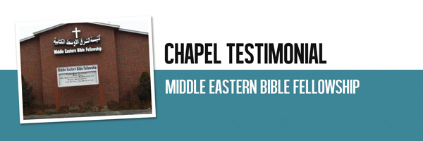 Chapel Testimonial - Middle Eastern Bible Fellowship